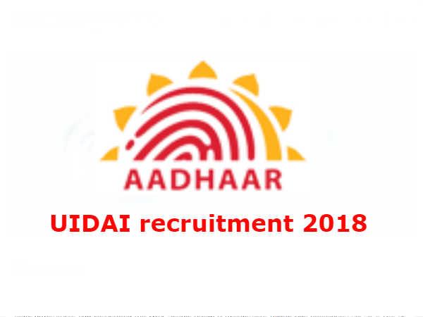 UIDAI recruitment 2018: यूनिक आडेंटीफिकेशन अथॉरिटी ऑफ इंडिया (UIDAI) में निकली भर्ती