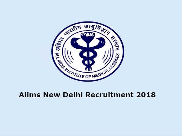 Aiims New Delhi Recruitment 2018: सॉफ्टवेयर डेवलपर और नर्स के कई पदों पर भर्ती