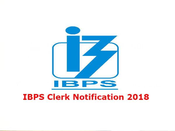 IBPS Clerk Notification 2018: IBPS Clerk के 7275 पदों पर भर्ती का नोटिफिकेशन जारी