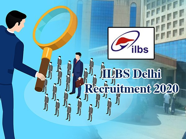 ILBS Delhi Recruitment 2020 / आईएलबीएस दिल्ली भर्ती 2020: नर्स, सलाहकार समेत 327 पदों पर निकली नौकरी