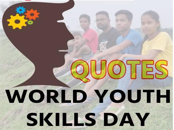 विश्व युवा कौशल दिवस कोट्स | World Youth Skills Day Quotes In Hindi 2021